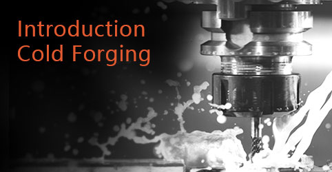 Introduction Cold Forging